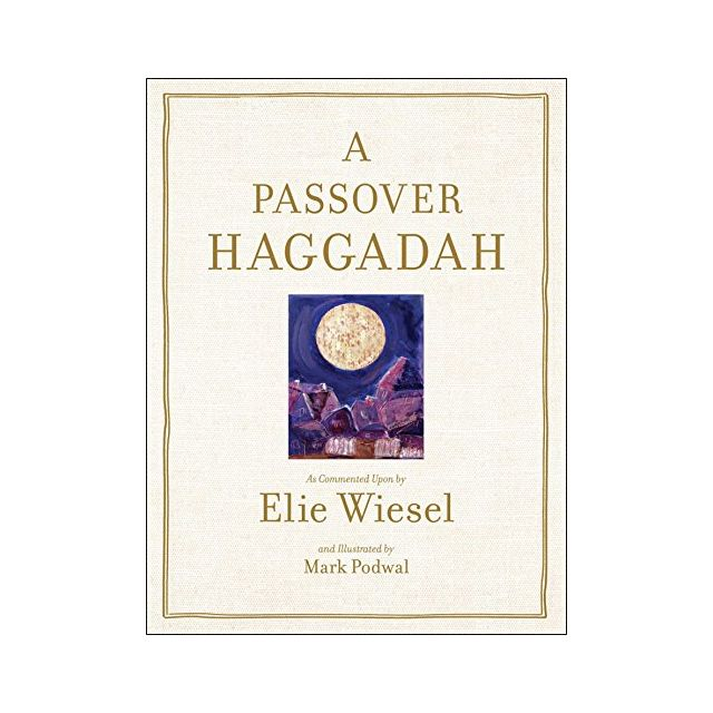 A Passover Haggadah by Elie Wiesel/Mark Podwal