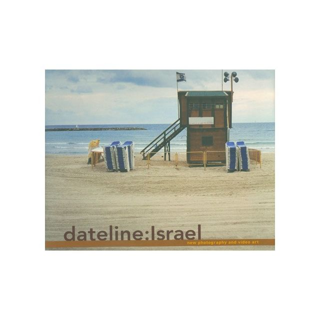 Dateline: Israel - New Photography and Video Art