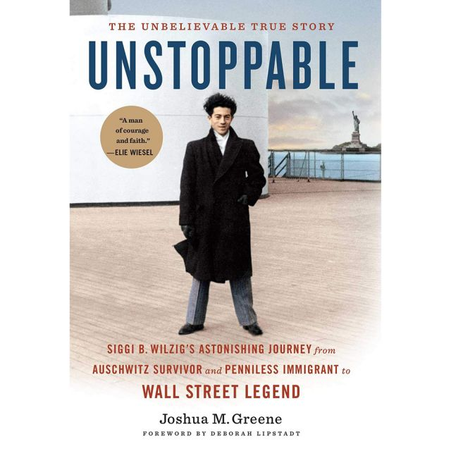 Unstoppable: Siggi B. Wilzig's Astonishing Journey from Auschwitz Survivor and Penniless Immigrant to Wall Street Legend